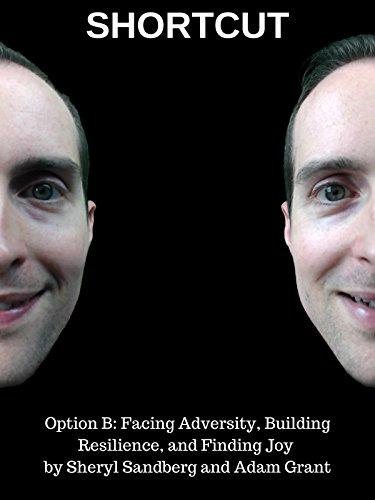 Shortcut Option B: Facing Adversity, Building Resilience, and Finding Joy by Sheryl Sandberg and Adam Grant