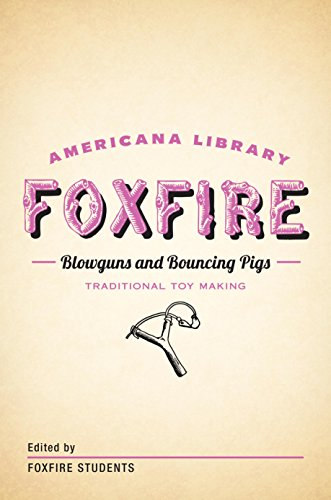 Blowguns and Bouncing Pigs: Traditional Toymaking: The Foxfire Americana Library (6) by [Foxfire Fund, Inc.]