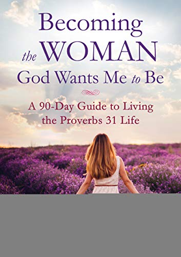 Becoming the Woman God Wants Me to Be: A 90-Day Guide to Living the Proverbs 31 Life by [Partow, Donna]