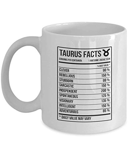 - Taurus Zodiac Mug - Taurus Gifts Taurus Nutritional Facts Label Ceramic Mug - Gag Gifts for Women, Men or Friends - Christmas, Birthday Gifts idea for Taurus - 11 oz White