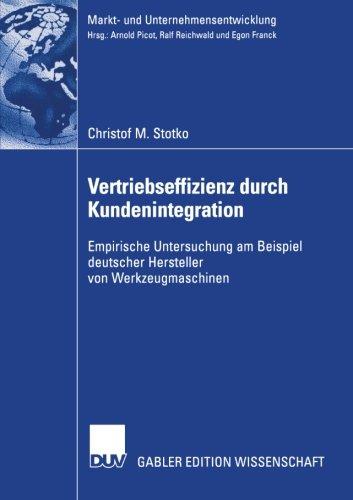 Vertriebseffizienz durch Kundenintegration: Empirische Untersuchung am Beispiel deutscher Hersteller von Werkzeugmaschinen (Markt- und Unternehmensentwicklung Markets and Organisations)