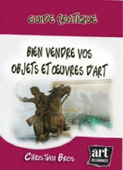 guide pratique bien vendre vos objets et oeuvres d 39 art french edition ebook. Black Bedroom Furniture Sets. Home Design Ideas