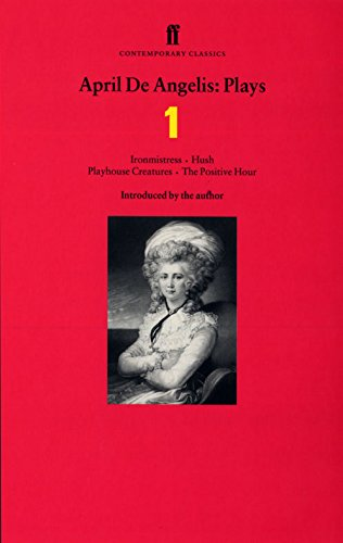 Classic Playhouse (April De Angelis: Plays One: Ironmistress, Hush, Playhouse Creatures, and The Positive Hour (Contemporary Classics (Faber & Faber)))