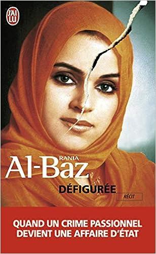 Amazon Fr Defiguree Quand Un Crime Passionnel Devient Devient Affaire D Etat Al Baz Rania Livres