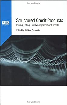 Structured Credit Products: Pricing, Rating, Risk Management and Basel II