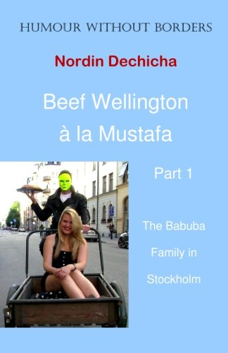 Beef Wellington à la Mustafa: The Babuba Family in Stockholm (Volume 1) Nordin Dechicha