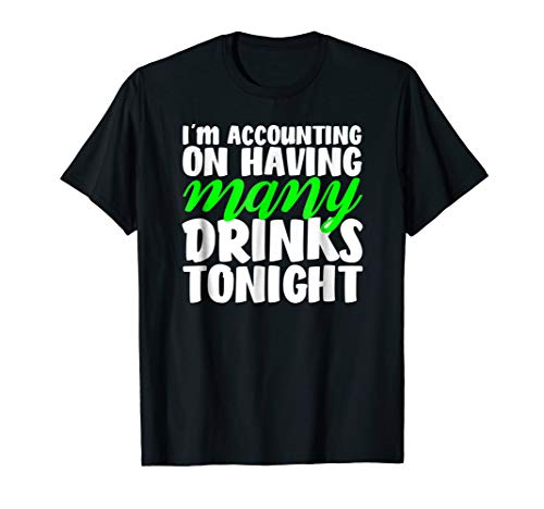 I'm Accounting On Having Many Drinks Tonight Shirt Funny (Cash On Balance Sheet Or Income Statement)