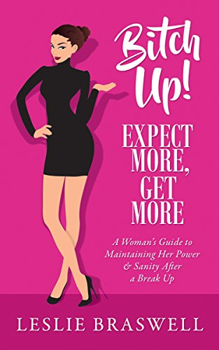 Bitch Up! Expect More, Get More: A Woman's Guide to Maintaining Her Power and Sanity After a Breakup (Act Like A Lady Think Like A Lady)