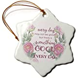 3dRose Uta Naumann Sayings and Typography - Watercolor Pink Roses and Bible Typography - Every Day May Not Be Good - 3 inch Snowflake Porcelain Ornament (orn_289868_1)