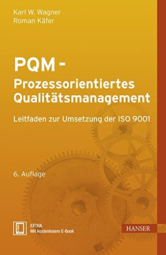 PQM - Prozessorientiertes Qualitätsmanagement: Leitfaden zur Umsetzung der ISO 9001 Gebundenes Buch – 6. Juni 2013 Karl Werner Wagner Roman Käfer 3446435700 ISO 9001-2000