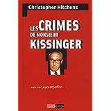 Les crimes de Monsieur Kissinger: La face cachée d'un prix Nobel de la Paix (French Edition)