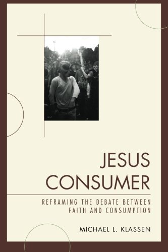 Jesus Consumer: Reframing the Debate between Faith and Consumption