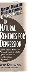 User's Guide to Natural Remedies for Depression: Learn about Safe and Natural Treatments to Uplift Your Mood and Conquer Depression (Basic Health Publications User's Guide)