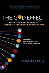 The God Effect: Quantum Entanglement, Science's Strangest Phenomenon by Clegg, Brian (2009)