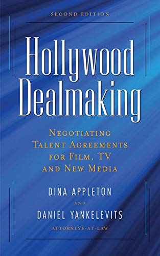 Hollywood Dealmaking: Negotiating Talent Agreements for Film, TV and New Media Dina Appleton