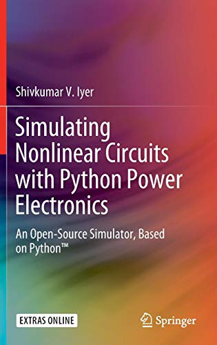 Simulating Nonlinear Circuits with Python Power Electronics: An Open-Source Simulator, Based on PythonTM (Best Electronic Circuit Simulator)