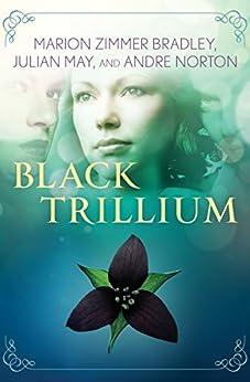 Black Trillium (The Saga of the Trillium Book 1) by [Bradley, Marion Zimmer, May, Julian, Norton, Andre]