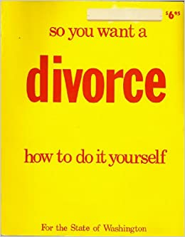 So you want a divorce how to do it yourself for the state of so you want a divorce how to do it yourself for the state of washington an explanation of the divorce law of the state of washington with the forms you solutioingenieria Images