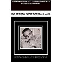 Nous sommes tous poètes dans l'âme: Hommage au poète Karim M'seffar (French Edition)