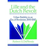 img - for [ Lille and the Dutch Revolt: Urban Stability in an Era of Revolution, 1500 1582 ] By Duplessis, Robert S. ( Author ) [ 2002 ) [ Paperback ] book / textbook / text book