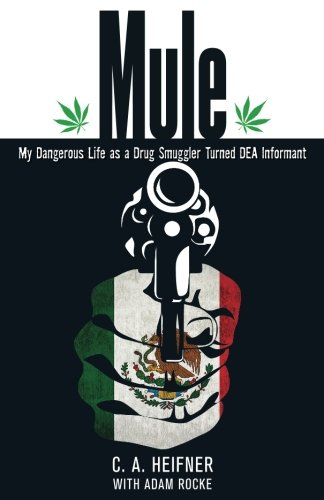 Mule: My Dangerous Life As A Drug Smuggler Turned Dea Informant