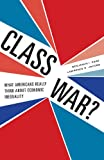 img - for Class War?: What Americans Really Think about Economic Inequality book / textbook / text book