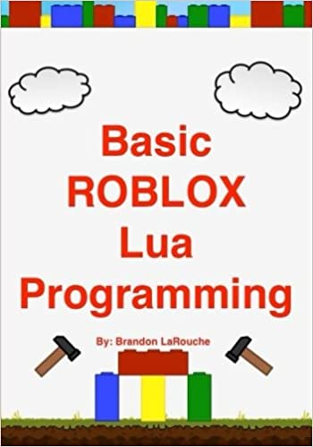 4ebcc0155c5702 Basic ROBLOX Lua Programming  (Black and White Edition)  Brandon John  LaRouche  8601418014621  Books - Amazon.ca