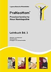 PraNeoHom® Lehrbuch Band 3 - Praxisorientierte Neue Homöopathie: Allergien und Mykosen, Zahnmeridian, Amalgam- und Schwermetalle