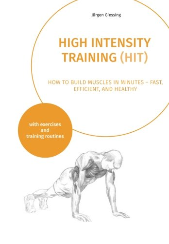 High Intensity Training: How to build muscles in minutes – fast, efficient, and healthy