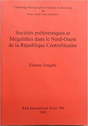 Book Societes prehistoriques et Megalithes dans le Nord-Ouest de la Republique Centrafricaine (British Archaeological Reports International Series)