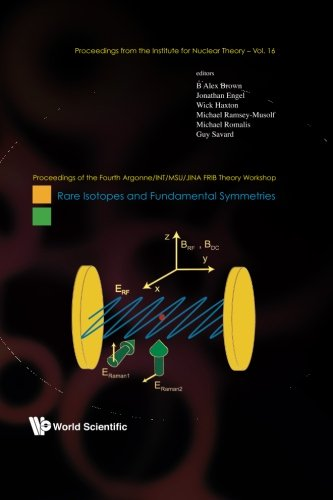 Rare Isotopes And Fundamental Symmetries - Proceedings Of The Fourth Argonne/Int/Msu/Jina Frib Theory Workshop (Volume 16)