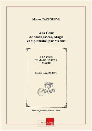 À la cour de Madagascar Magie et diplomatie (French Edition)