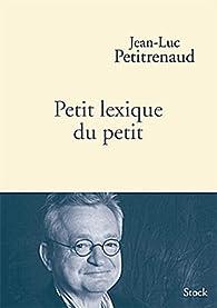Petit lexique du petit par Jean-Luc Petitrenaud
