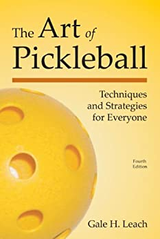 The Art of Pickleball: Techniques and Strategies for Everyone by [Leach, Gale H]