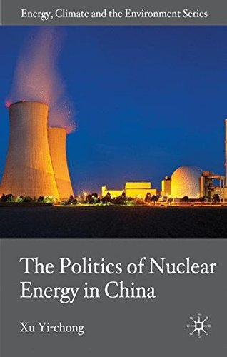 The Politics of Nuclear Energy in China (Energy, Climate and the Environment)