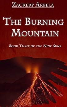 The Burning Mountain (The Nine Suns Book 3) by [Arbela, Zackery]
