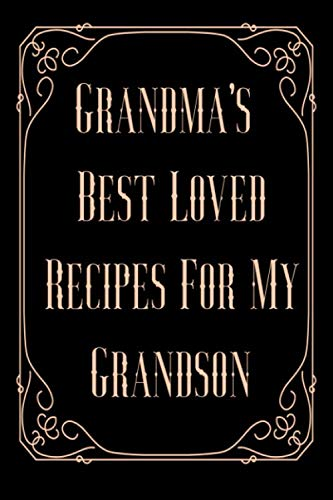 Grandma's Best Loved Recipes For My Grandson: Blank Write In Cookbook Recipe Journal by Recipe Journals By Stylesia