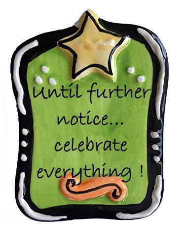 Tumbleweed Pottery Until Further Notice Celebrate Everything Ceramic Magnet (Tumbleweed Pottery Ceramic)