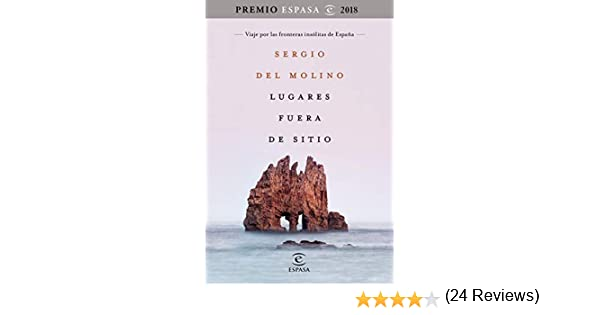 Lugares fuera de sitio. Premio Espasa 2018: Viaje por las ...