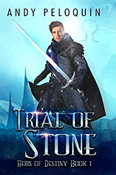 Trial of Stone: An Epic Fantasy Young Adult Adventure (Heirs of Destiny Book 1) by [Peloquin, Andy]