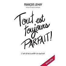 Tout est toujours parfait !: L'art d'accueillir ce qui est (French Edition)