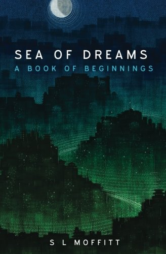 Download Sea of Dreams: A Book of Beginnings (Subtle Alchemy) (Volume 1) ebook