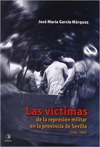 Víctimas De La Represión Militar En La Provincia De Sevilla, 1936-1963 Pasado Oculto: Amazon.es: García Márquez: Libros