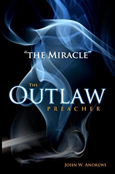 """The Outlaw Preacher-""""The Miracle"""" by [Andrews, John]"""