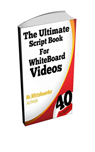 The Ultimate Script Book for Whiteboard and Videoscribe Videos: Successful  Scripts that Work!