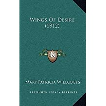 [(Wings of Desire (1912))] [Author: Mary Patricia Willcocks] published on (September, 2010)