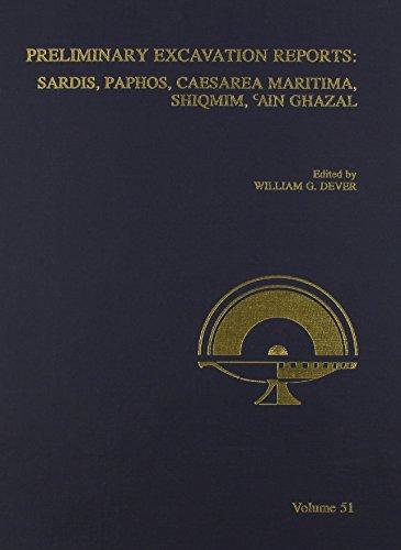 Preliminary Excavation Reports: Sardis, Paphos, Caesarea Maritima, Shiqmim, Ain Ghazal (ANNUAL OF THE AMERICAN SCHOOLS OF ORIENTAL RESEARCH (ASOR))