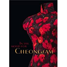 In the Mood for Cheongsam: A Social History, 1920s-Present