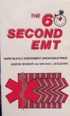 The 60-Second Emt: Rapid Bls/Als Assessment, Diagnosis and Triage by Gideon Bosker, Michael Sequeria