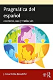 Pragmática del español: contexto, uso y variación (Routledge Introductions to Spanish Language and Linguistics) (English Edition)